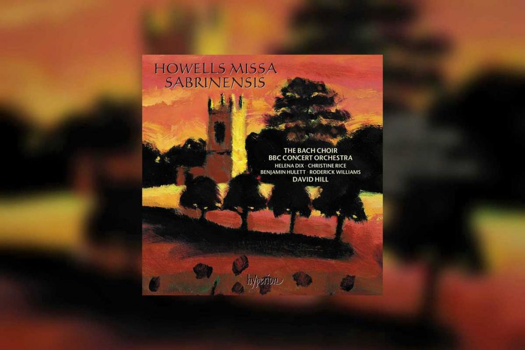 Howells: Missa Sabrinensis (BBC Concert Orchestra, Bach Choir, David Hill)
