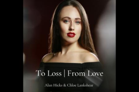 Chloe Lankshear and Alan Hicks – To Loss, From Love